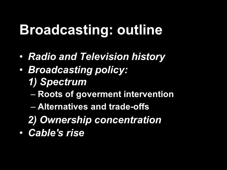 Broadcasting: outline Radio and Television history Broadcasting