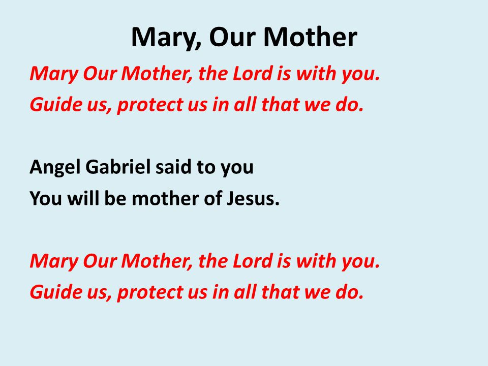 Mary, Our Mother Mary Our Mother, the Lord is with you.