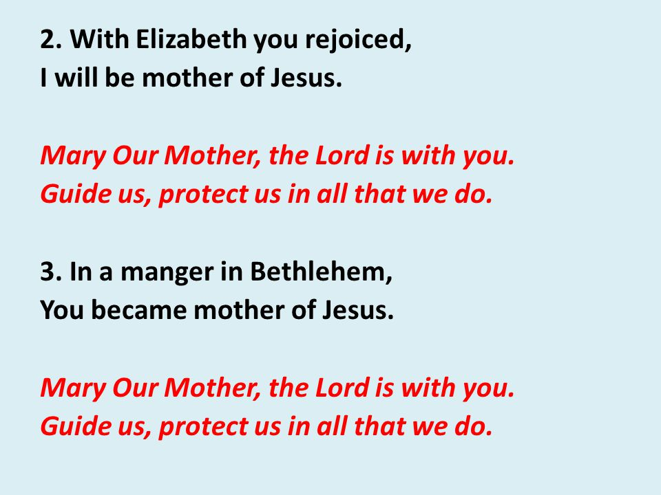2. With Elizabeth you rejoiced, I will be mother of Jesus.