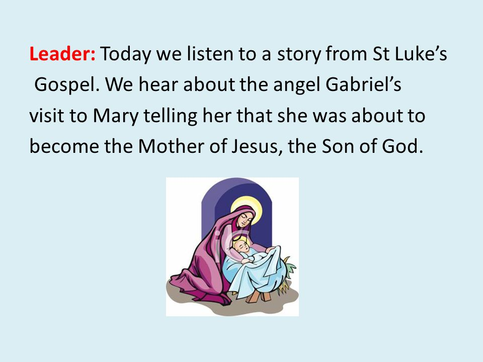 Leader: Today we listen to a story from St Luke's Gospel.