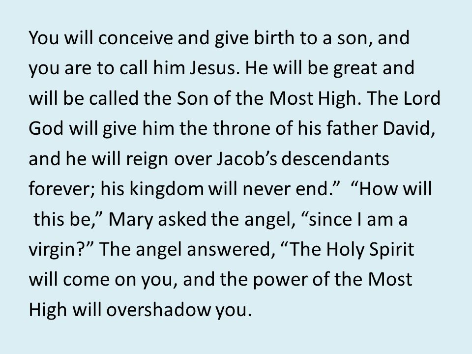 You will conceive and give birth to a son, and you are to call him Jesus.