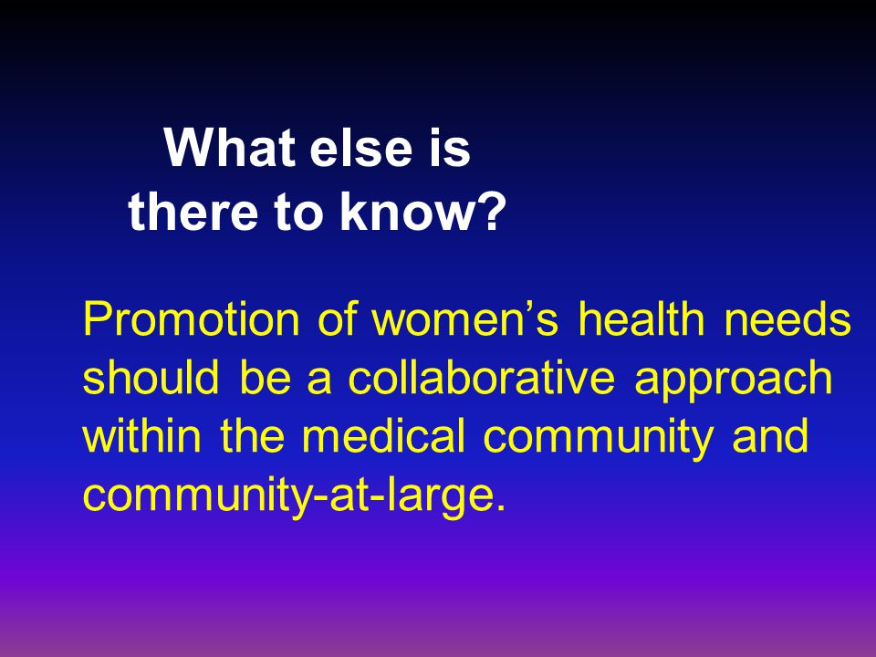 Promotion of women's health needs should be a collaborative approach within the medical community and community-at-large.
