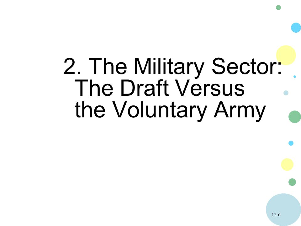The Military Sector: The Draft Versus the Voluntary Army
