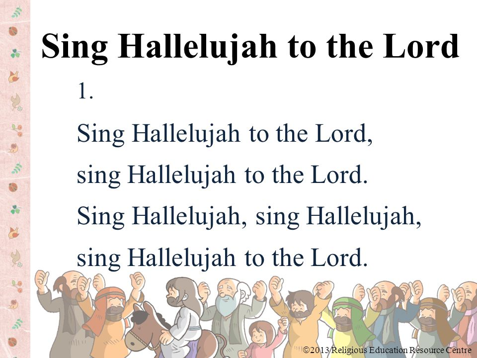 1. Sing Hallelujah to the Lord, sing Hallelujah to the Lord.