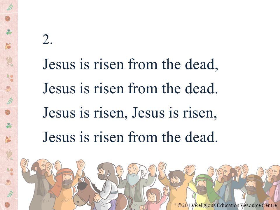 2. Jesus is risen from the dead, Jesus is risen from the dead.