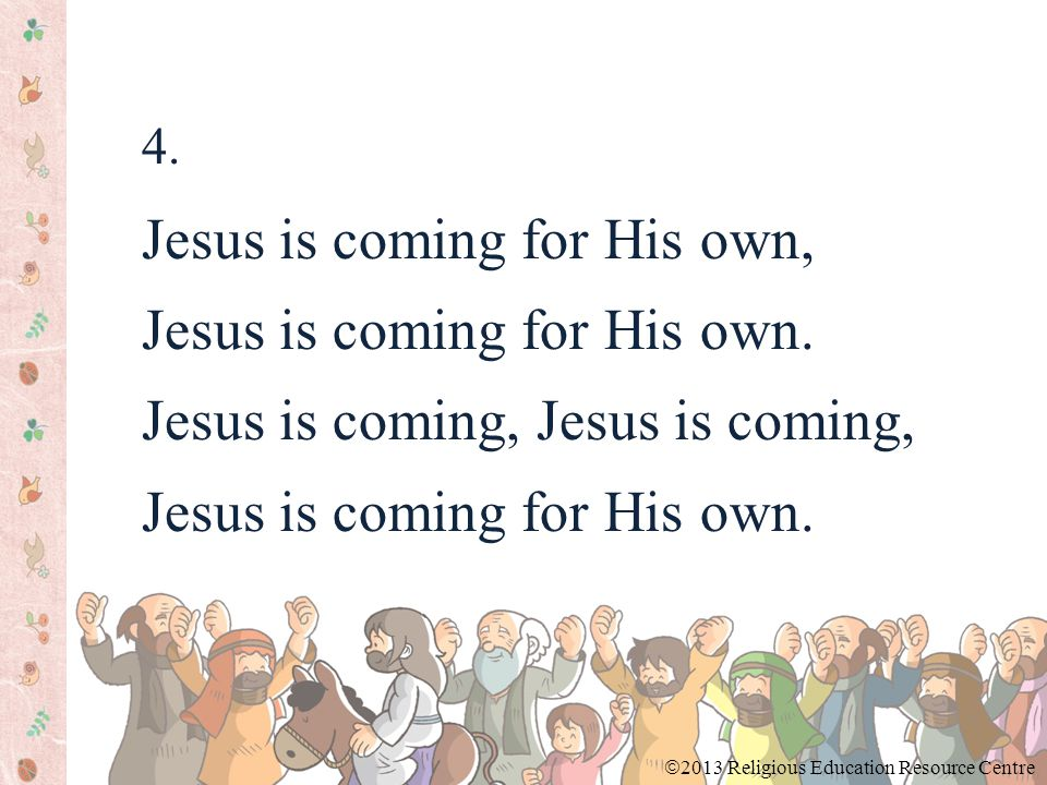 4. Jesus is coming for His own, Jesus is coming for His own.