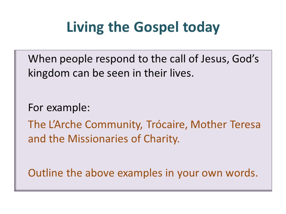 Living the Gospel today When people respond to the call of Jesus, God's kingdom can be seen in their lives.