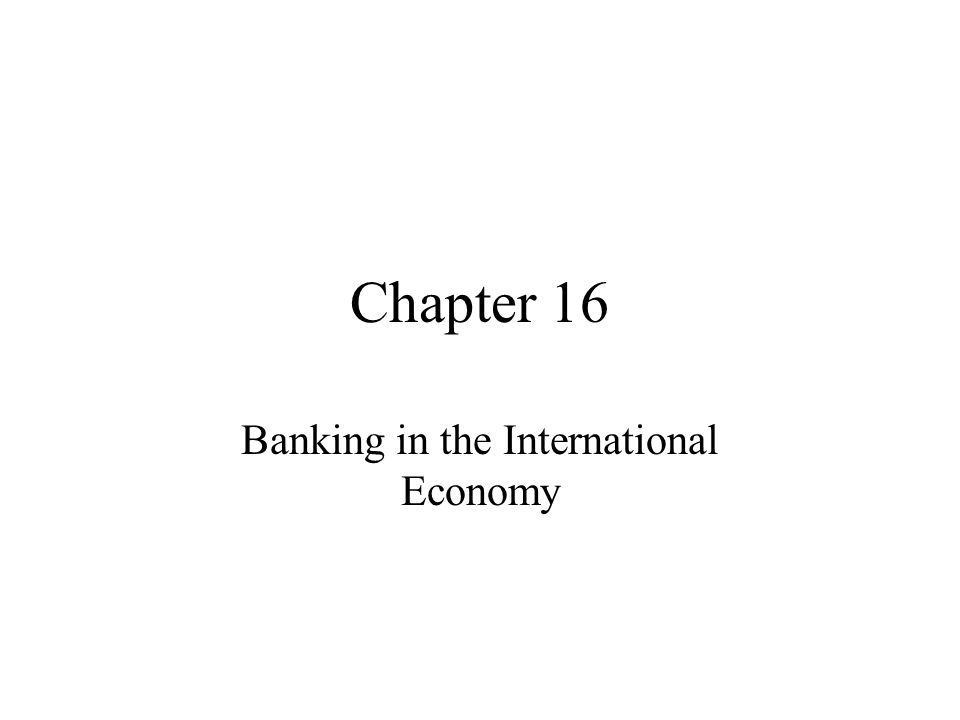 Chapter 16 Banking in the International Economy  HSBC: Global Bank