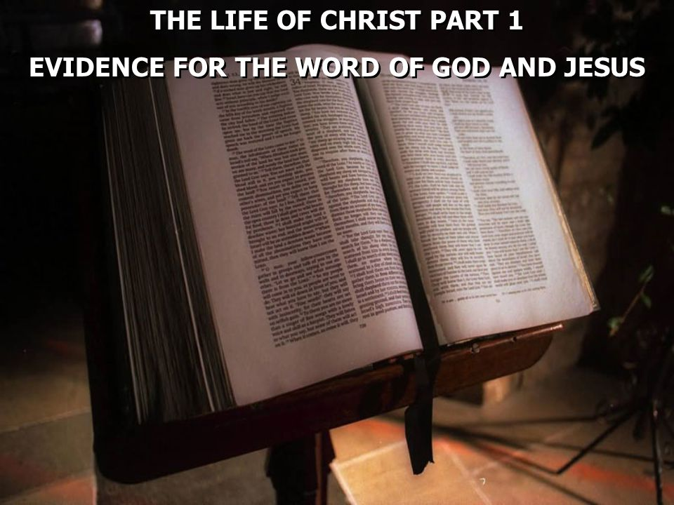 THE LIFE OF CHRIST PART 1 EVIDENCE FOR THE WORD OF GOD AND JESUS THE LIFE OF CHRIST PART 1 EVIDENCE FOR THE WORD OF GOD AND JESUS