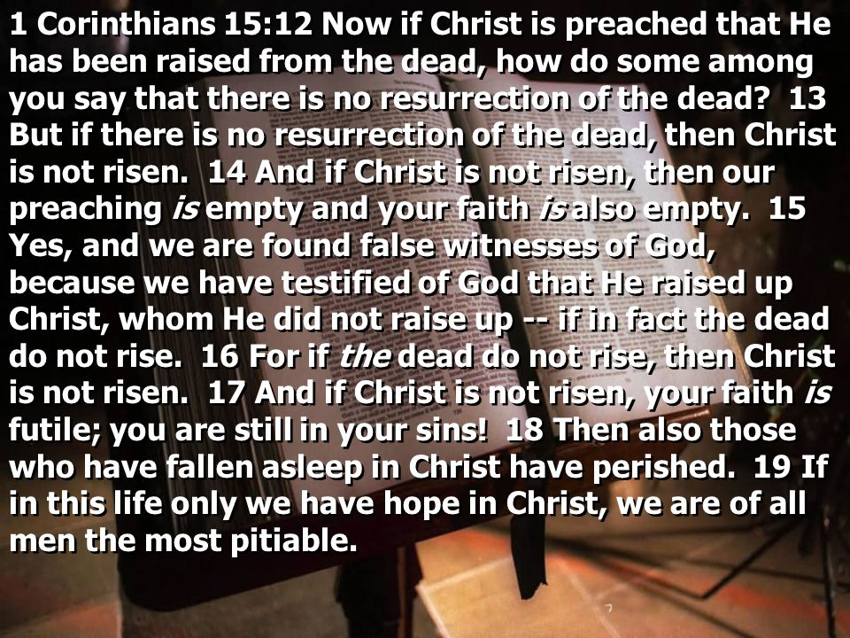 1 Corinthians 15:12 Now if Christ is preached that He has been raised from the dead, how do some among you say that there is no resurrection of the dead.