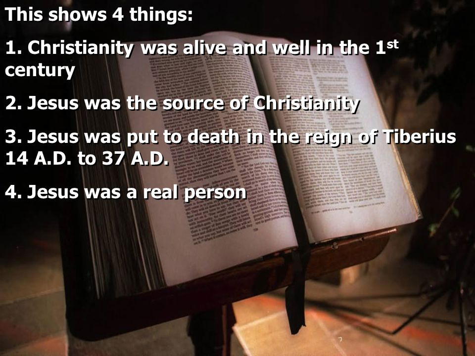 This shows 4 things: 1. Christianity was alive and well in the 1 st century 2.