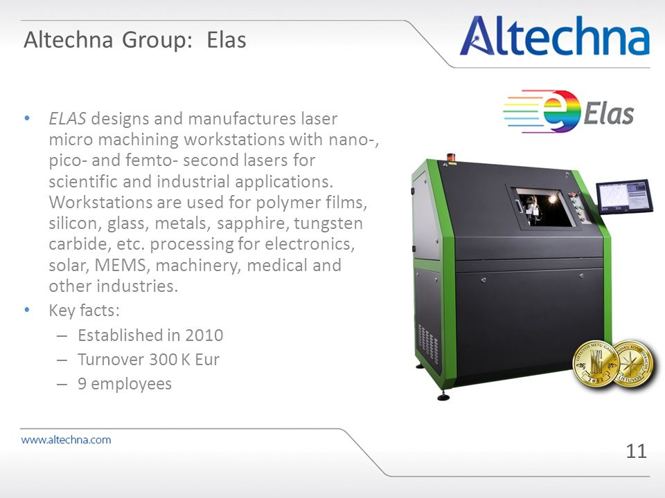 Altechna Group: Elas ELAS designs and manufactures laser micro machining workstations with nano-, pico- and femto- second lasers for scientific and industrial applications.