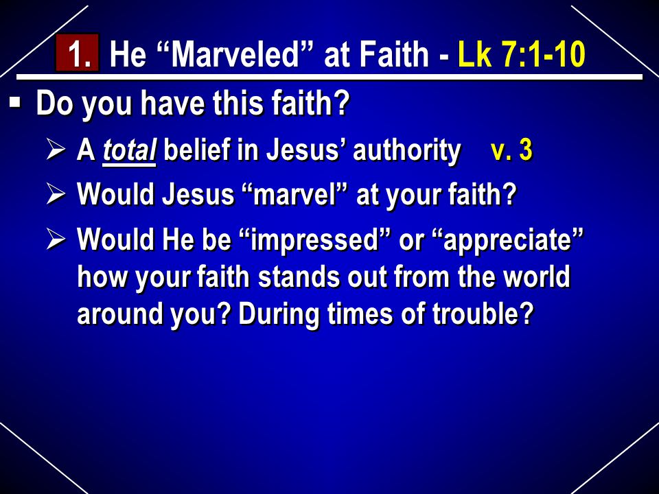  Do you have this faith.  A total belief in Jesus' authority v.