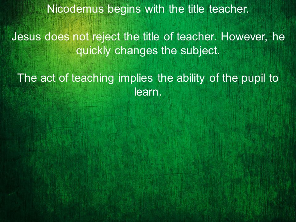 Nicodemus begins with the title teacher. Jesus does not reject the title of teacher.