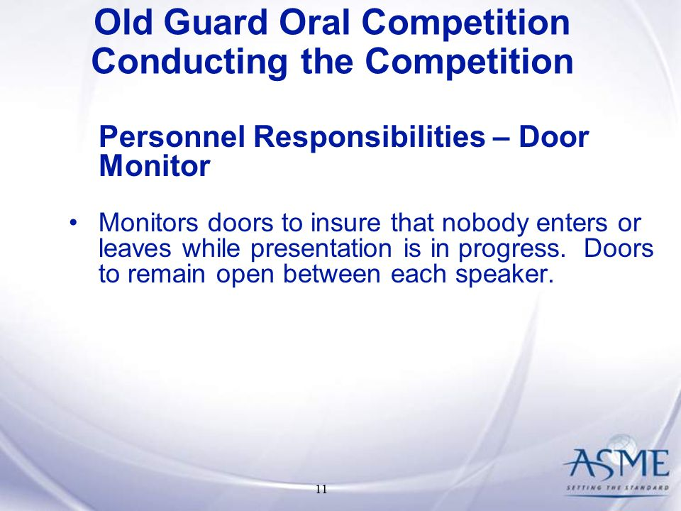 11 Personnel Responsibilities – Door Monitor Monitors doors to insure that nobody enters or leaves while presentation is in progress.