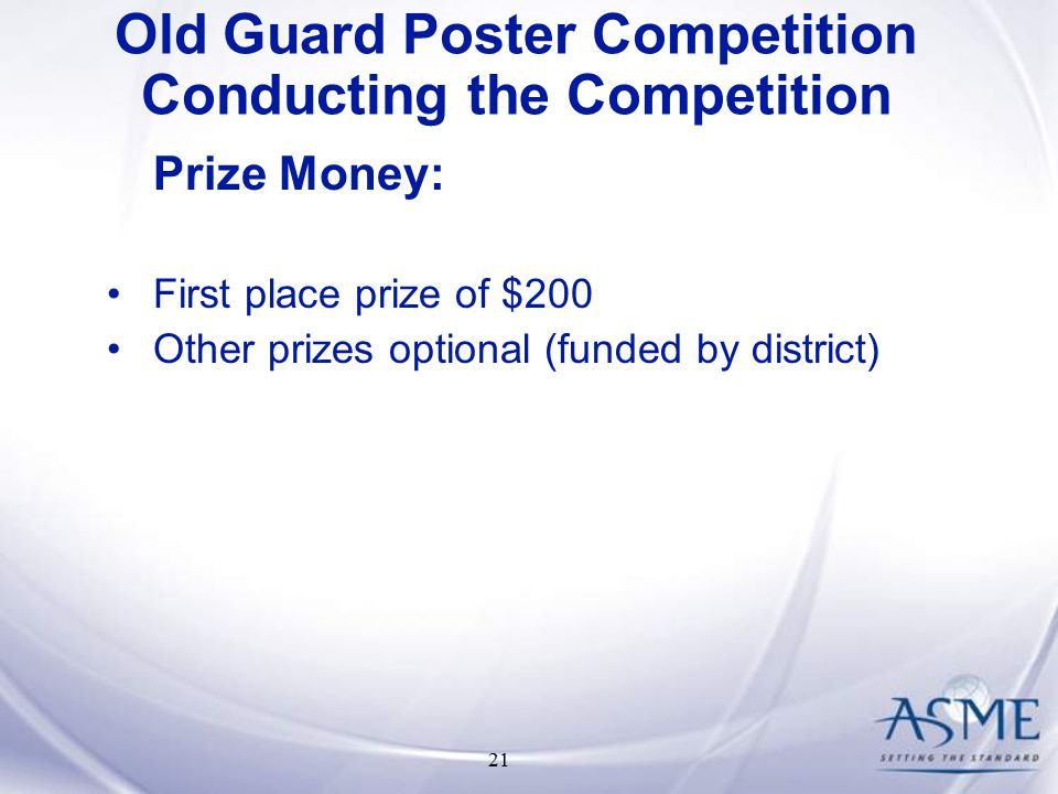 21 Prize Money: First place prize of $200 Other prizes optional (funded by district) Old Guard Poster Competition Conducting the Competition