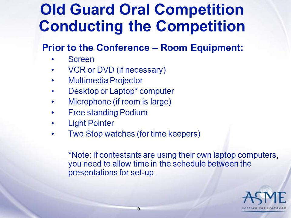 6 Prior to the Conference – Room Equipment: Screen VCR or DVD (if necessary) Multimedia Projector Desktop or Laptop* computer Microphone (if room is large) Free standing Podium Light Pointer Two Stop watches (for time keepers) *Note: If contestants are using their own laptop computers, you need to allow time in the schedule between the presentations for set-up.