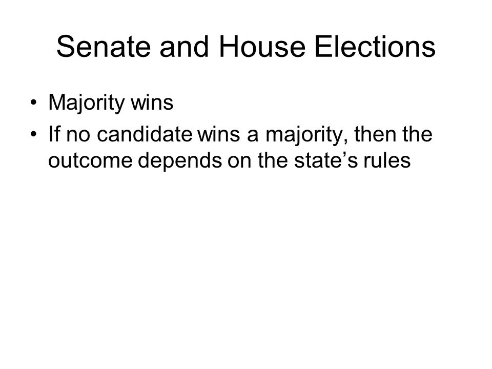 4 senate and house elections majority wins if no candidate wins a majority then the outcome depends on the states rules