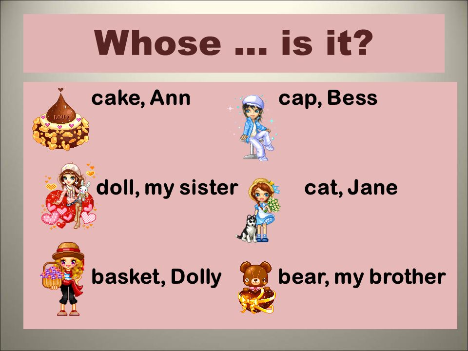 Whose … is it cake, Ann cap, Bess doll, my sister cat, Jane basket, Dolly bear, my brother