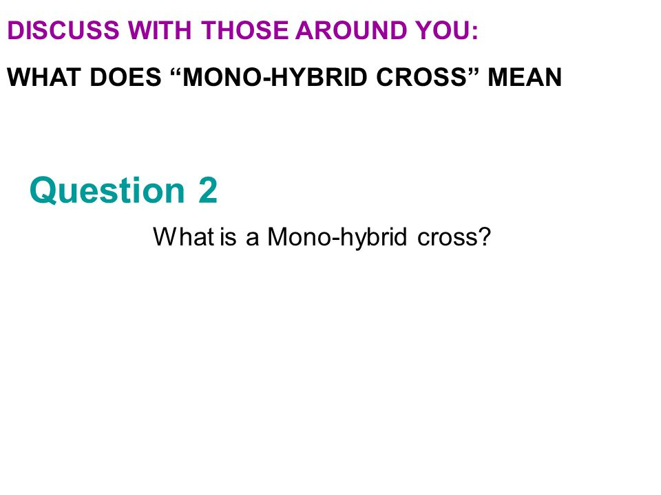 Section 1 Check Question 2 What is a Mono-hybrid cross.