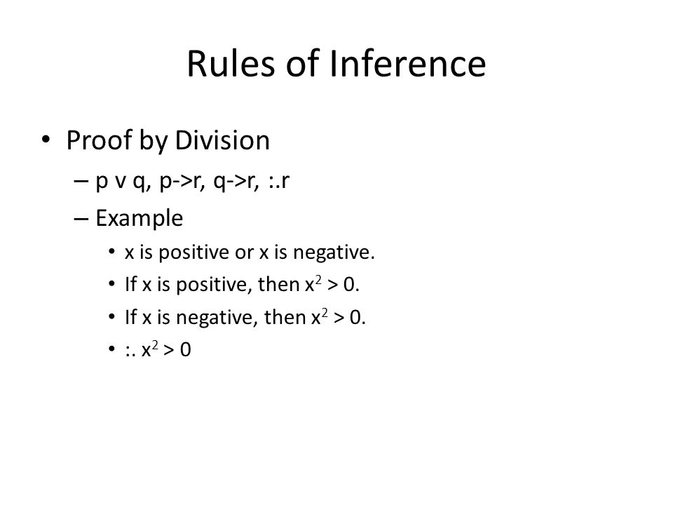 Rules of Inference Proof by Division – p v q, p->r, q->r, :.r – Example x is positive or x is negative.