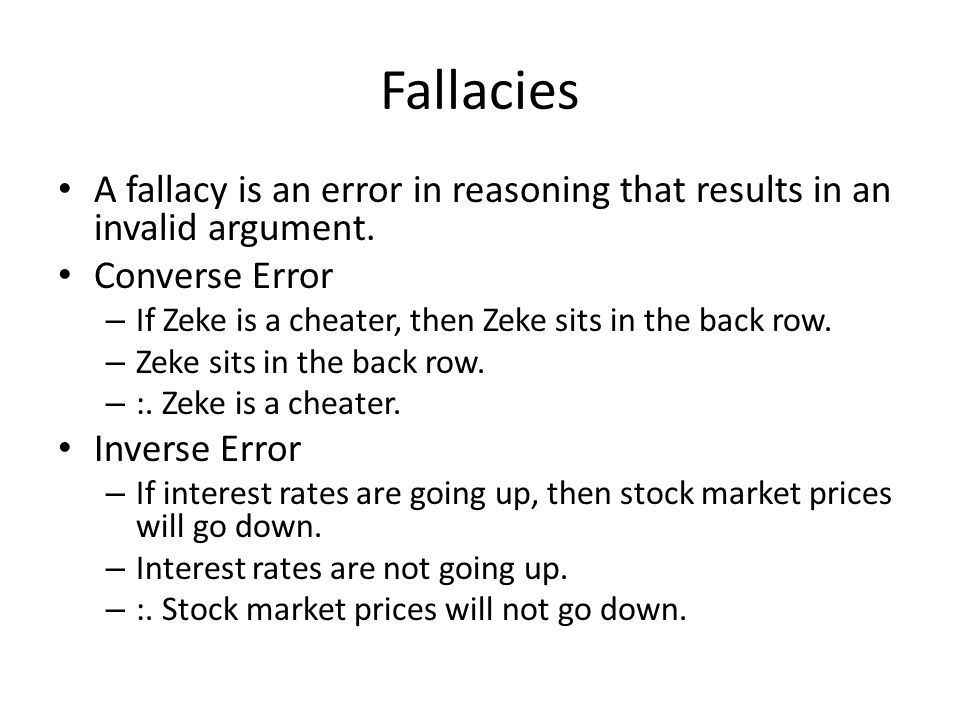 Fallacies A fallacy is an error in reasoning that results in an invalid argument.