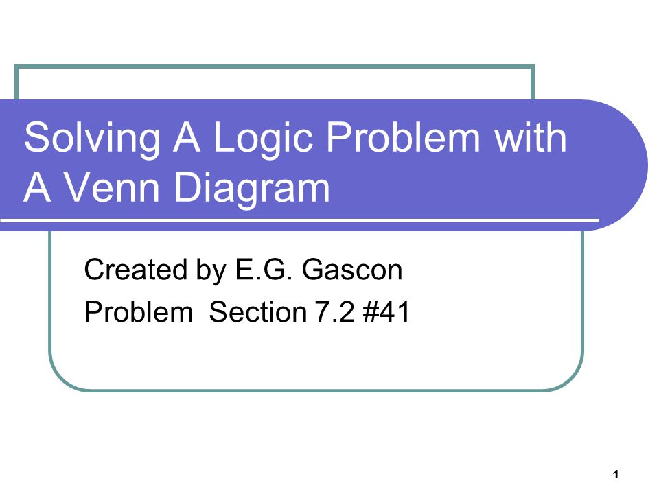 1 1 solving a logic problem with a venn diagram created by e g  gascon  problem section 7 2 #41