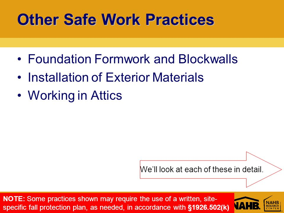 Rev: Other Safe Work Practices Foundation Formwork and Blockwalls Installation of Exterior Materials Working in Attics We'll look at each of these in detail.