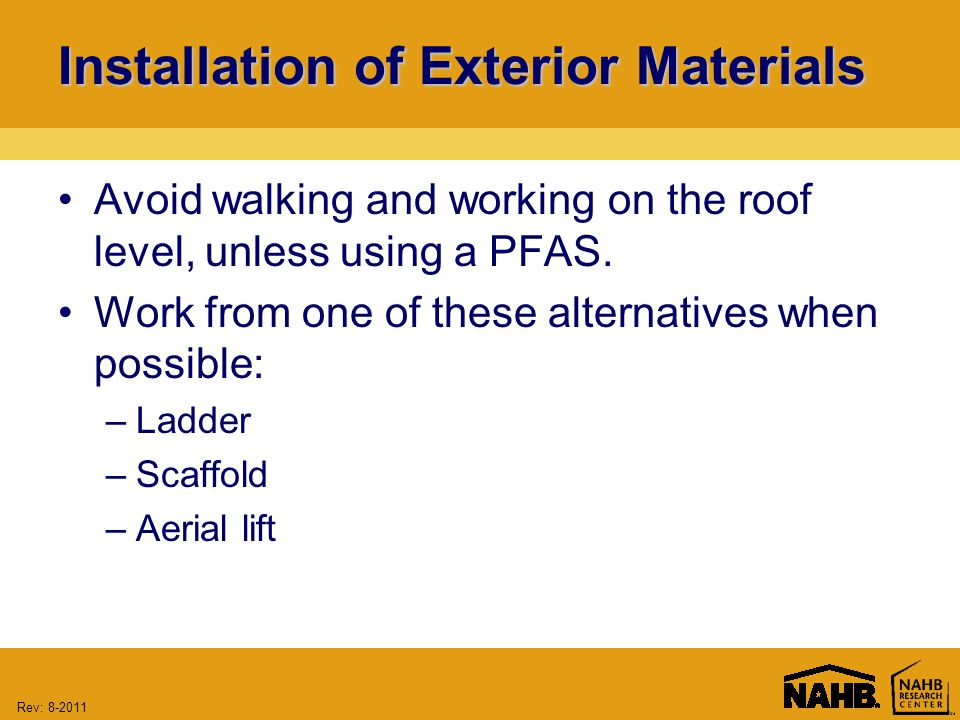 Rev: Installation of Exterior Materials Avoid walking and working on the roof level, unless using a PFAS.