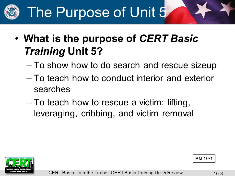 CERT Basic Train-the-Trainer: CERT Basic Training Unit 5 Review 10-3 What is the purpose of CERT Basic Training Unit 5.