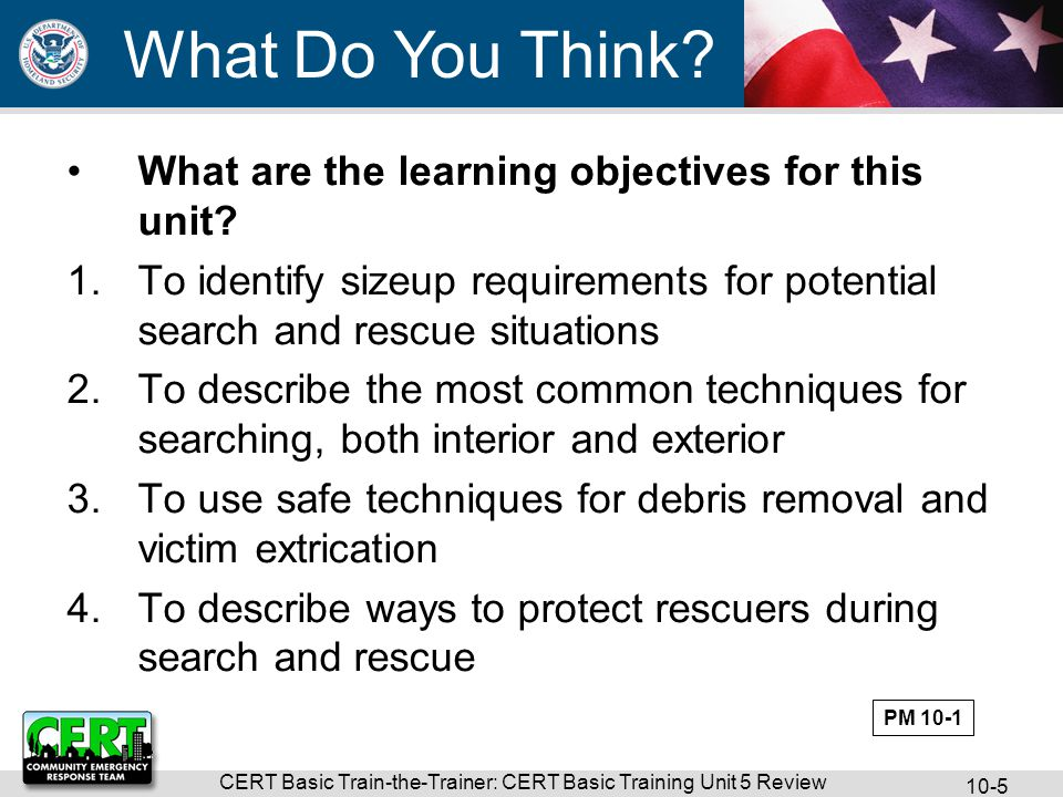 CERT Basic Train-the-Trainer: CERT Basic Training Unit 5 Review 10-5 What are the learning objectives for this unit.