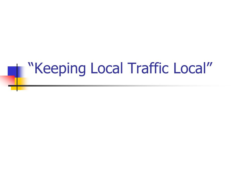 Keeping Local Traffic Local