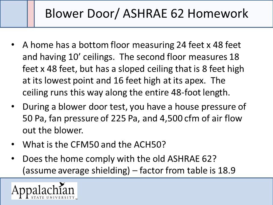 Blower Door/ ASHRAE 62 Homework A home has a bottom floor measuring 24 feet x 48 feet and having 10' ceilings.