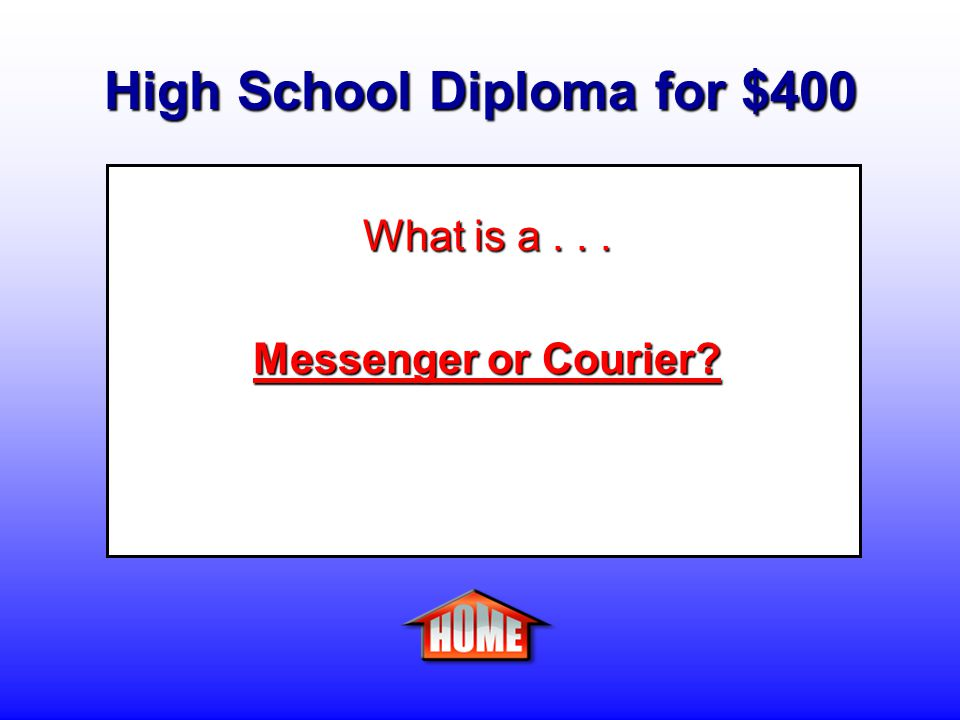 High School Diploma for $400 Clue: A person who delivers between offices or departments within an establishment, to other establishments, or to private homes.