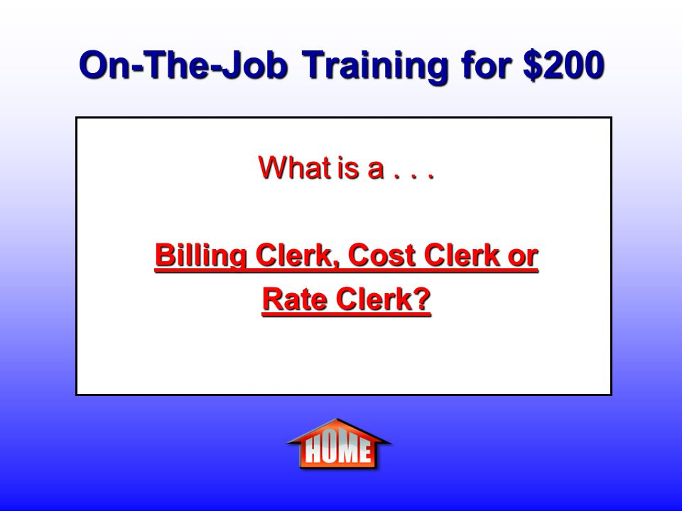 On-The-Job Training for $200 Clue: A person who compiles data, computes fees and charges, and prepares invoices for billing purposes.