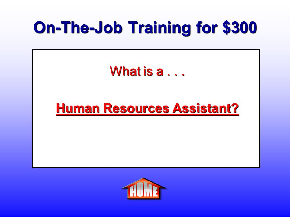 On-The-Job Training for $300 Clue: A person who compiles and maintains personnel records for business, organization, or a government agency.