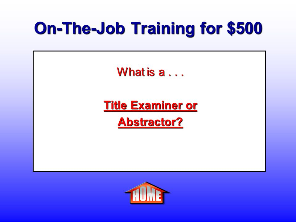 On-The-Job Training for $500 Clue: A person who searches public records and examines titles to determine the legal condition of property title.