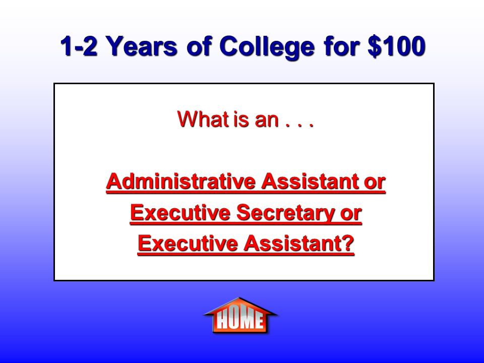 1-2 Years of College for $100 Clue: A person who assists executives by coordinating and directing basic office services such as staff assignments, records management, budget control, and special management studies.