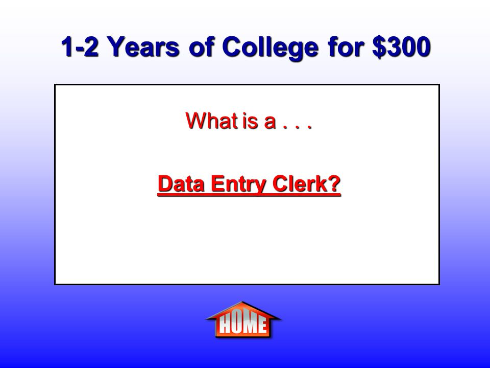 1-2 Years of College for $300 Clue: A person who types information into computer databases. Answer