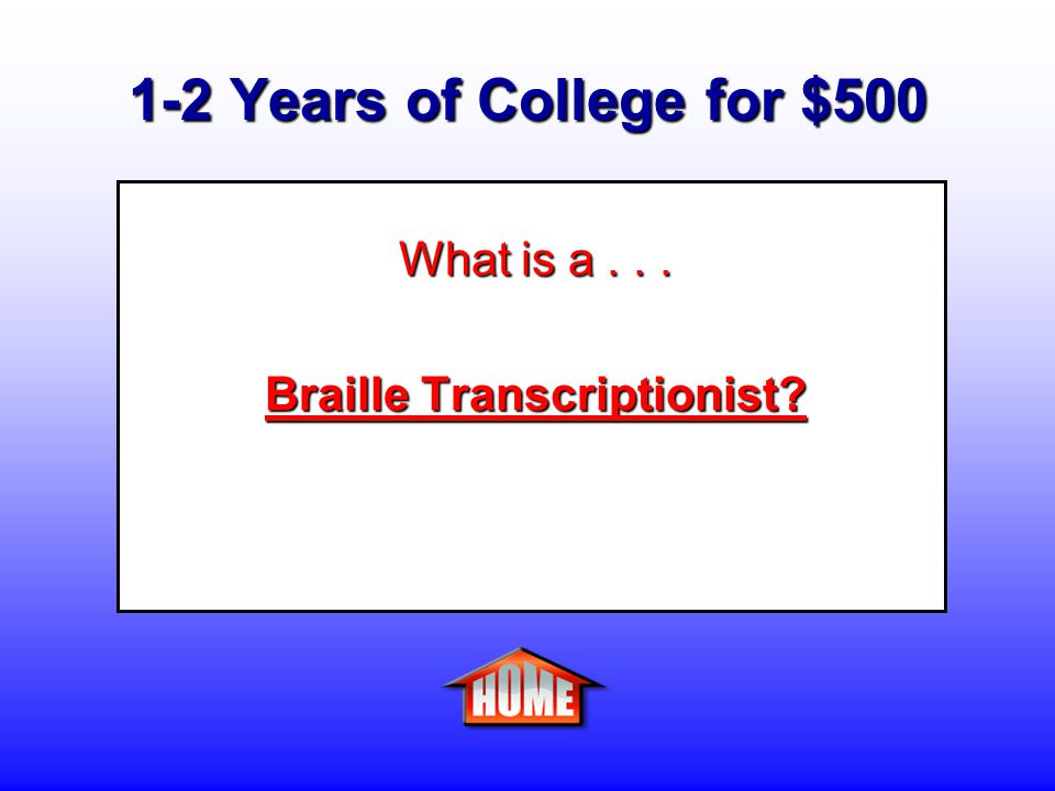1-2 Years of College for $500 Daily Double Daily Double - Clue: A person who translates printed material into Braille.