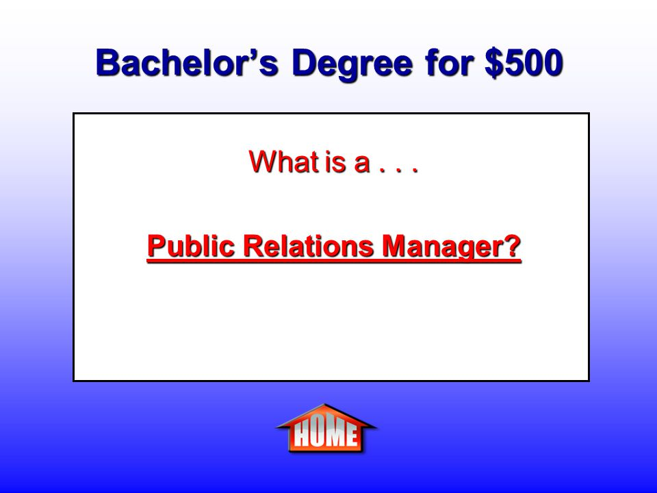 Bachelor's Degree for $500 Clue: A person who plans and directs public relations programs designed to create and maintain a favorable public image for an employer or client.