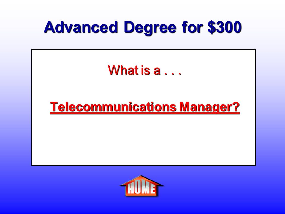 Advanced Degree for $300 Clue: A person who plans and directs the use of telecommunications technologies, from phones to the Internet.