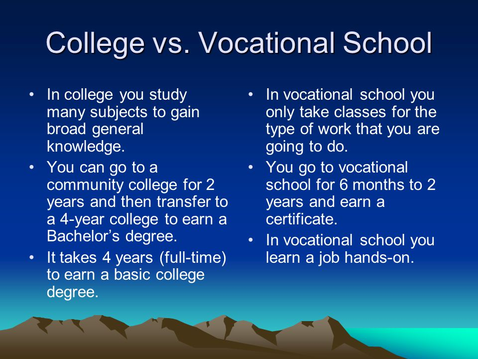 College vs. Vocational School In college you study many subjects to gain broad general knowledge.