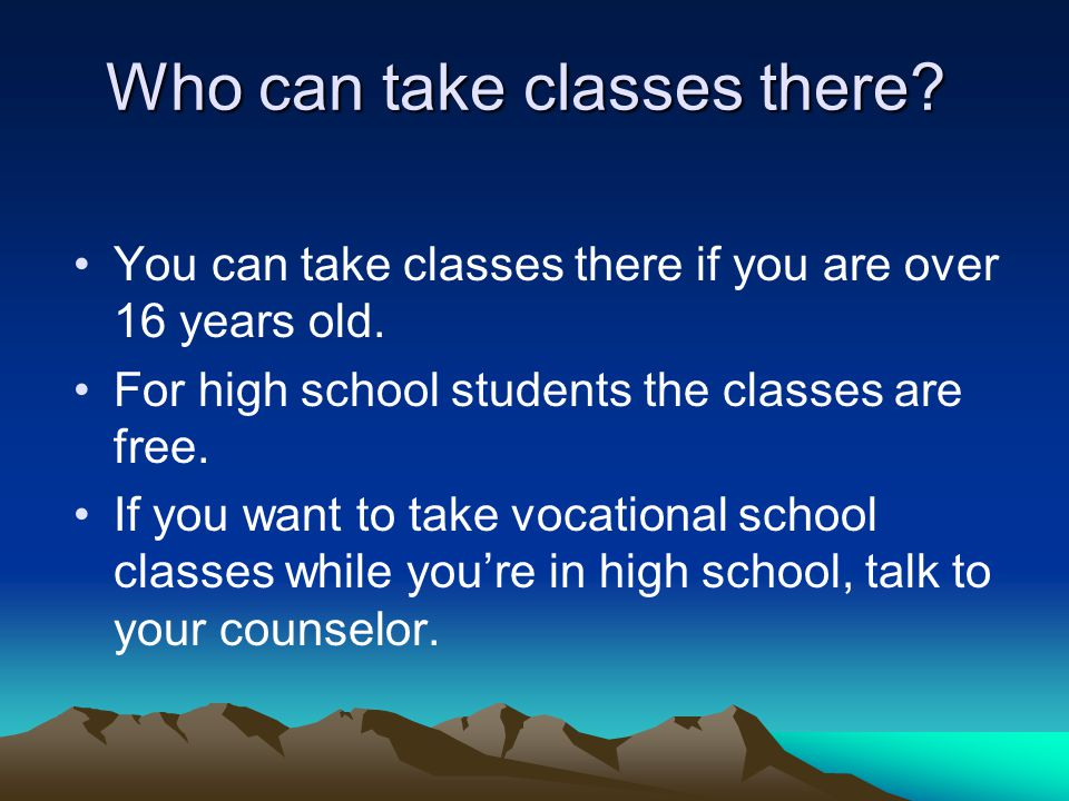 Who can take classes there. You can take classes there if you are over 16 years old.