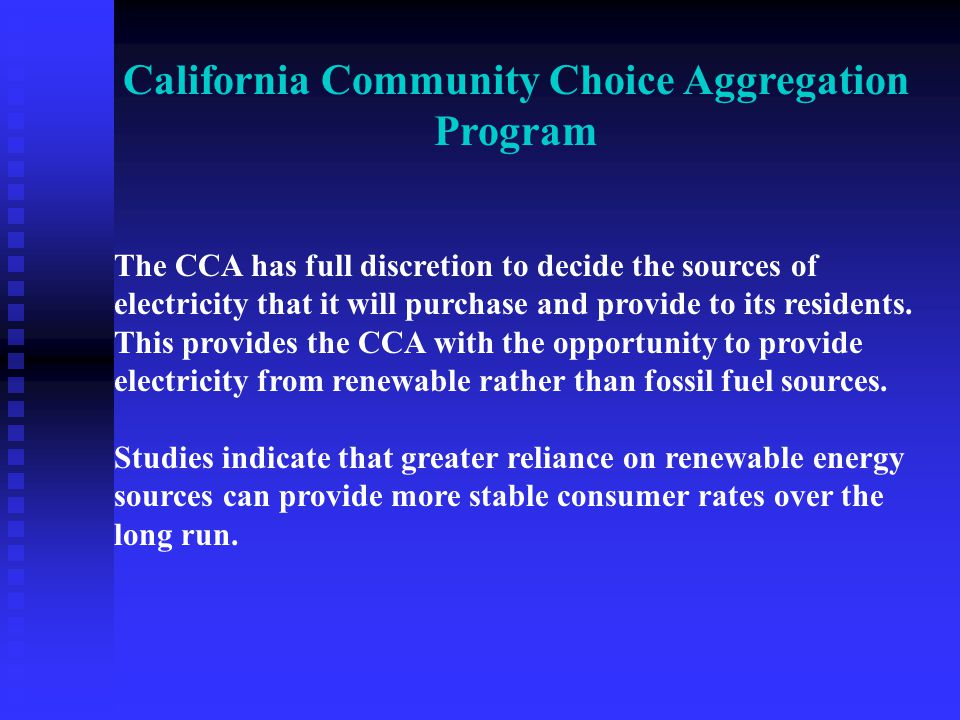 California Community Choice Aggregation Program The CCA has full discretion to decide the sources of electricity that it will purchase and provide to its residents.