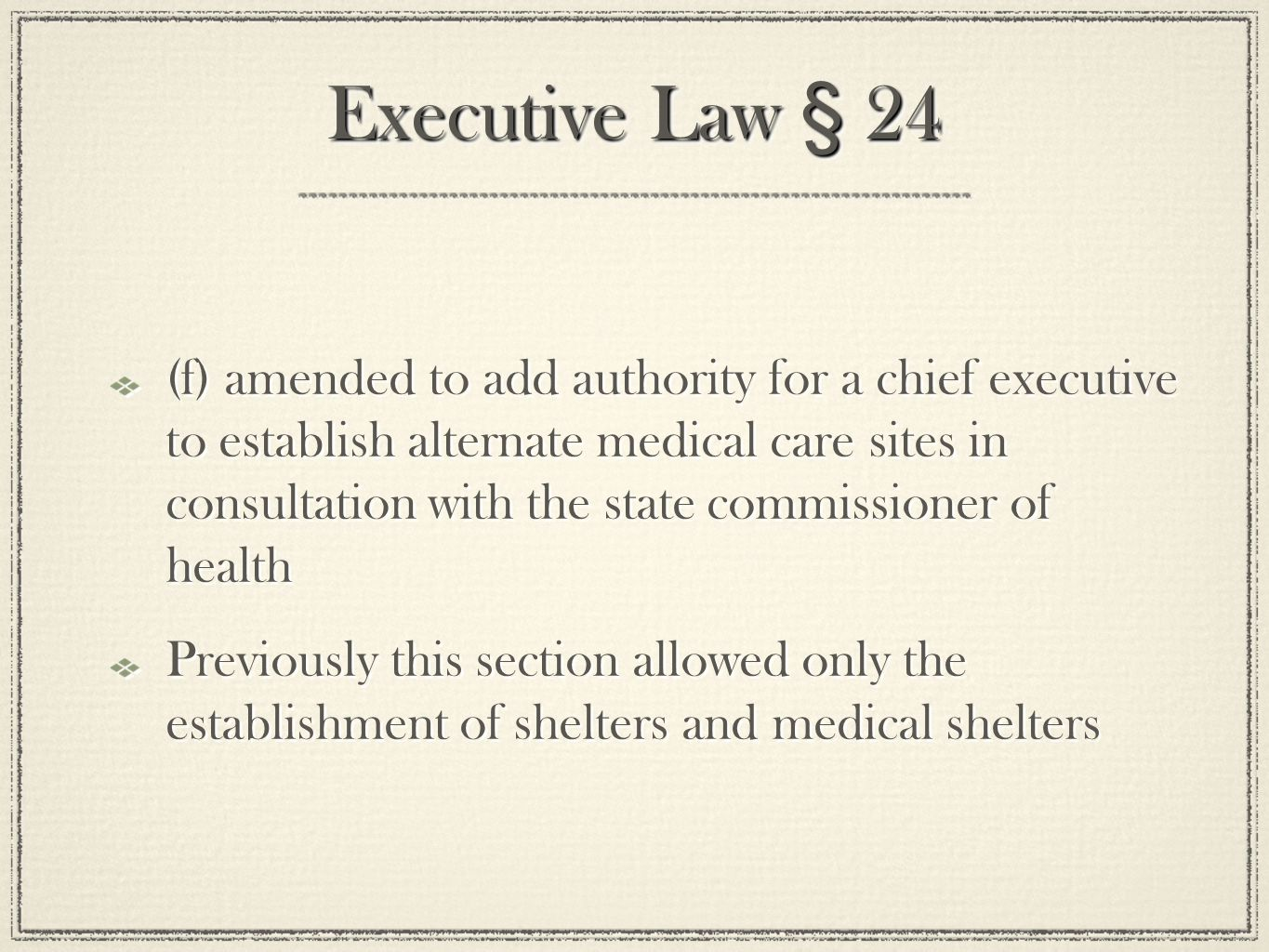 Executive Law § 24 (f) amended to add authority for a chief executive to establish alternate medical care sites in consultation with the state commissioner of health Previously this section allowed only the establishment of shelters and medical shelters (f) amended to add authority for a chief executive to establish alternate medical care sites in consultation with the state commissioner of health Previously this section allowed only the establishment of shelters and medical shelters