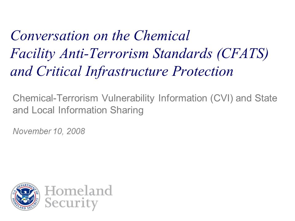 Conversation on the Chemical Facility Anti-Terrorism Standards (CFATS) and Critical Infrastructure Protection Chemical-Terrorism Vulnerability Information (CVI) and State and Local Information Sharing November 10, 2008