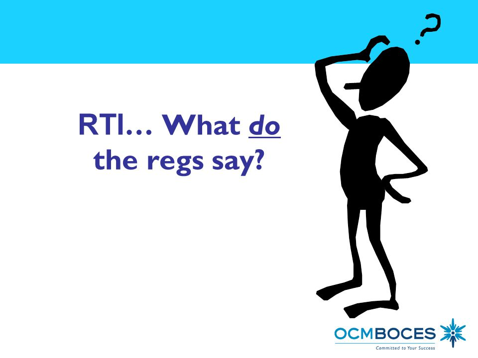 RTI … What do the regs say