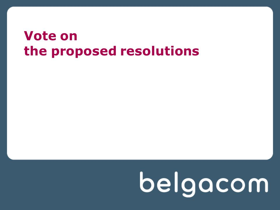 Vote on the proposed resolutions