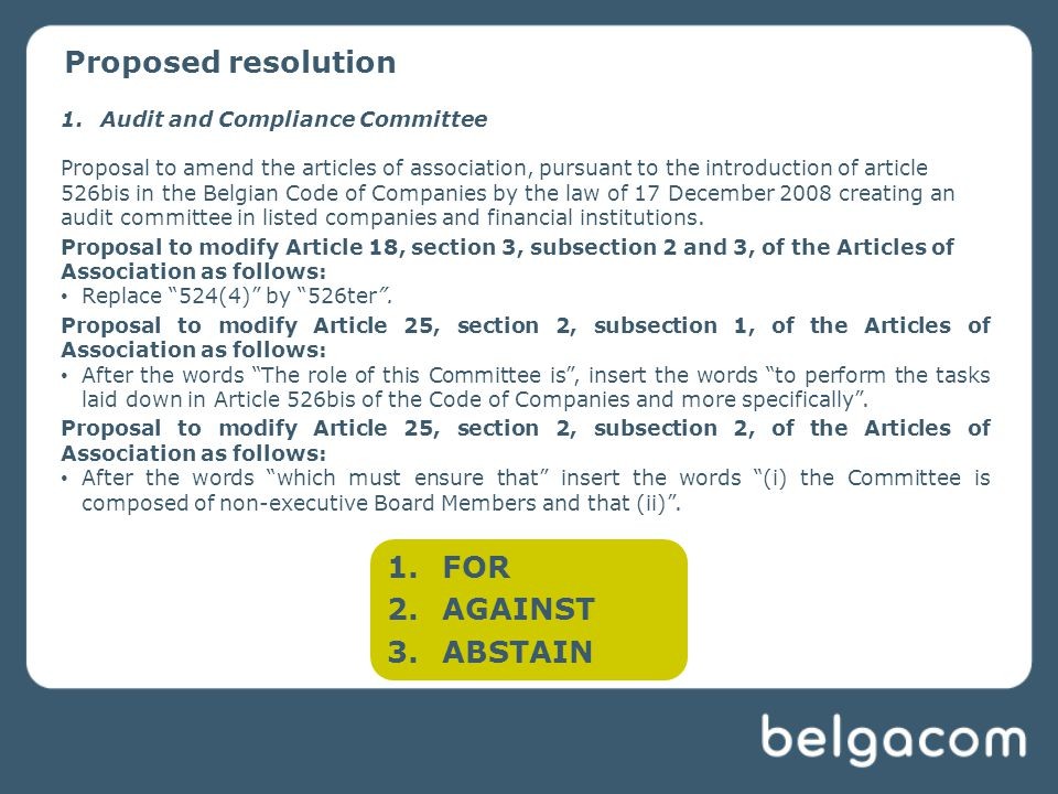 Proposed resolution 1.Audit and Compliance Committee Proposal to amend the articles of association, pursuant to the introduction of article 526bis in the Belgian Code of Companies by the law of 17 December 2008 creating an audit committee in listed companies and financial institutions.